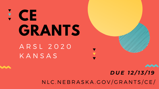 "text right side ""CE Grants ARSL 2020 Kansas"" text left side ""due 12/13/19"" link below nlc.nebraska.gov/grants/ce all on a red background"