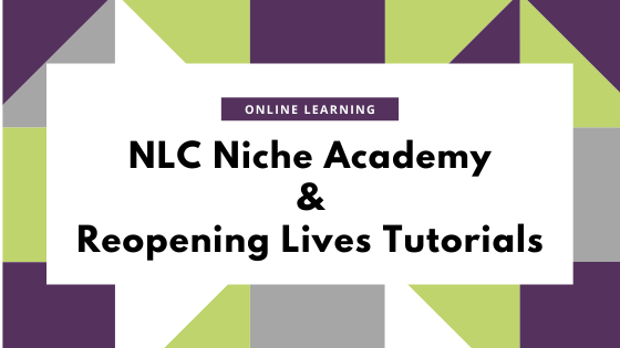 NLC Niche Academy and Reopening Lives Tutorials. Online Learning.